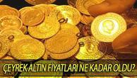 Altın fiyatlarında son durum.. Çeyrek altın fiyatları ne kadar