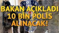 10 bin polis alımı ne zaman yapılacak Bakan Soyludan açıklamalar