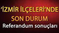 İzmir İlçelerinde referandum sonuçları nasıl sonuçlandı İşte İzmirde referandum sonuçları