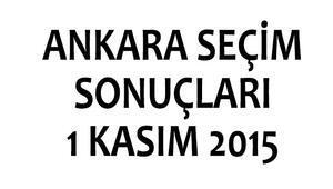Ankara seçim sonuçları 1 Kasım 2015 | Başkent'te kim kazandı?