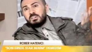 Rober Hatemo: Son erkek star benim