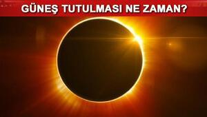 Güneş tutulması ne zaman Saat kaçta meydana gelecek