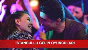 İstanbullu Gelin dizisinin oyuncuları kimdir İstanbullu Gelin bu akşam ilk bölümüyle ekranlarda olacak