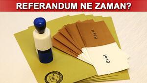 Referandum ne zaman yapılacak Seçim ne zaman