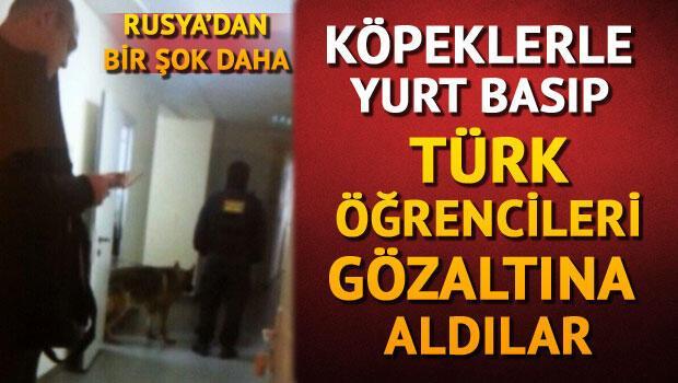 Rusya'da yurda baskın yapıp Türk öğrencileri gözaltına aldılar