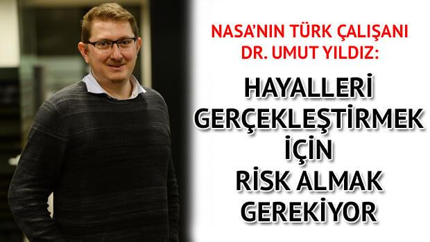 NASA'nın Türk çalışanı Dr. Umut Yıldız: Hayalleri gerçekleştirmek için risk almak gerekiyor