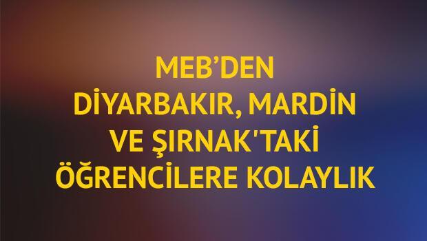 MEB'den Diyarbakır, Mardin ve Şırnak'taki öğrencilere kolaylık