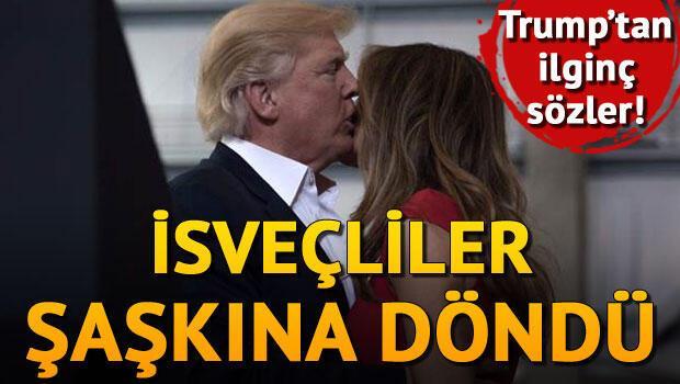 Trumptan İsveçlileri şaşırtan sözler