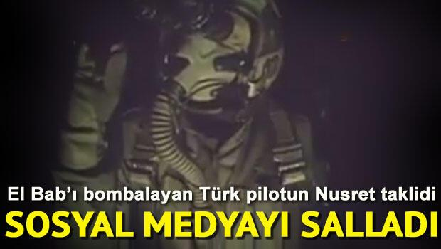 El Babı bombalayan Türk pilotun Nusret taklidi sosyal medyayı salladı