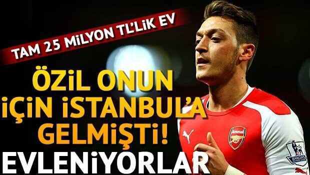 Mesut Özil o güzelle evleniyor Tam 25 milyonluk ev...