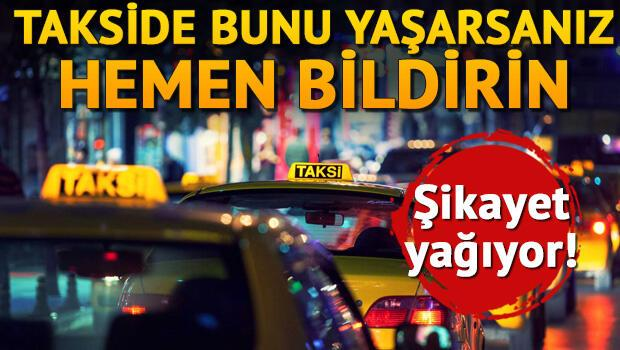 Takside bunu yaşarsanız hemen bildirin Şikayet yağıyor...