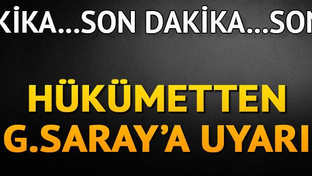 Son Dakika: Hükümetten Galatasaraya uyarı