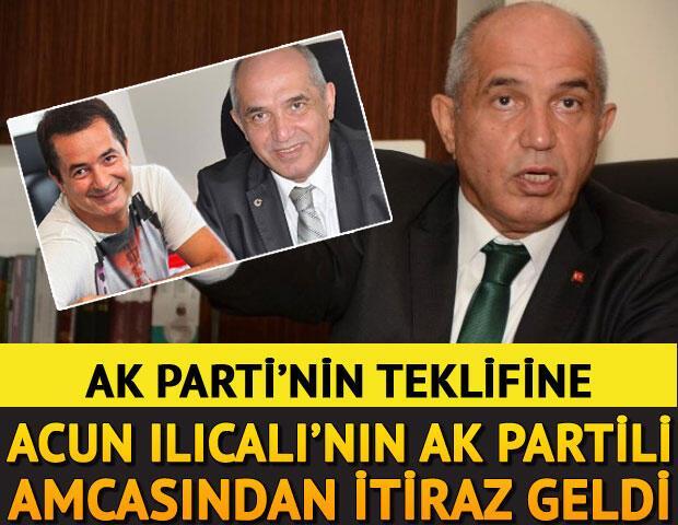 AK Partinin teklifine Acun Ilıcalının AK Partili amcasından itiraz geldi...