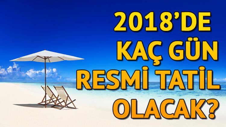 2018de Kaç Gün Tatil Var 2018 Resmi Tatil Takvimi Bu Yıl Kaç Gün