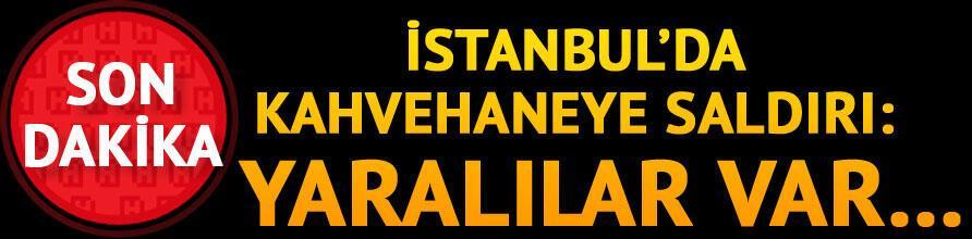 Son dakika: İstanbulda kahvehaneye saldırı: Yaralılar var...