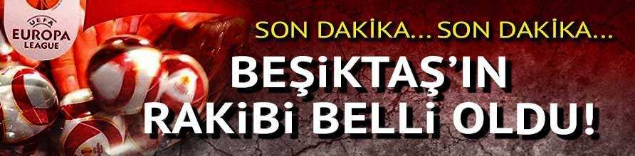 Beşiktaşın UEFAda rakibi belli oldu