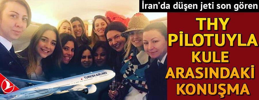İranda düşen jeti son gören THY pilotu ile kule arasındaki konuşma