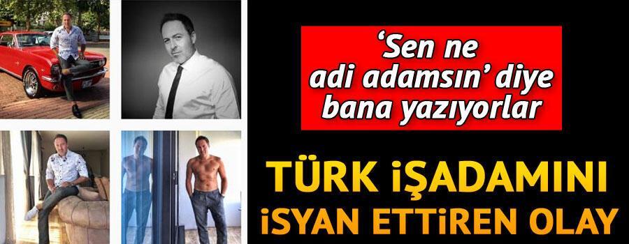 Türk işadamını isyan ettiren olay: Sen ne adi adamsın diye bana yazıyorlar