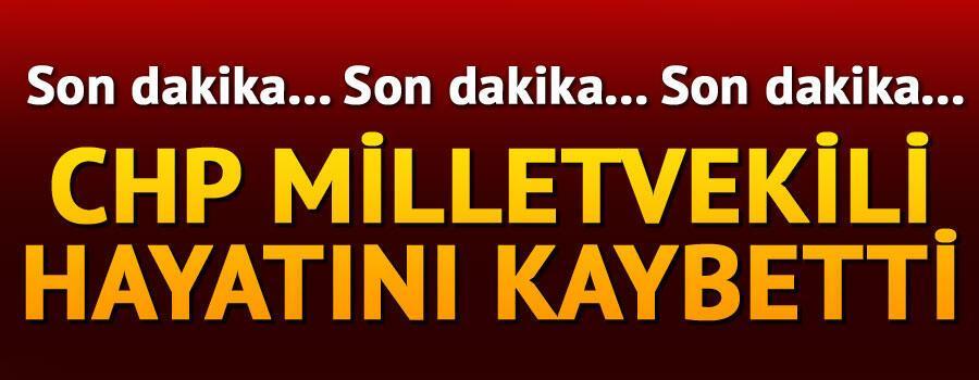 Son dakika... CHP milletvekili hayatını kaybetti