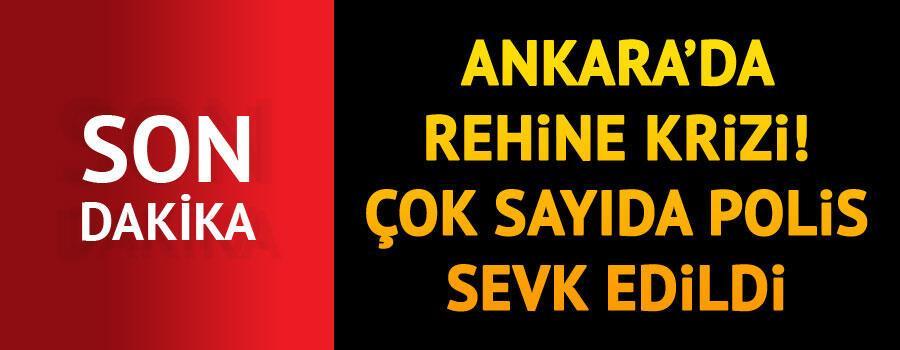 Son dakika... Ankarada rehine krizi Çok sayıda polis sevk edildi