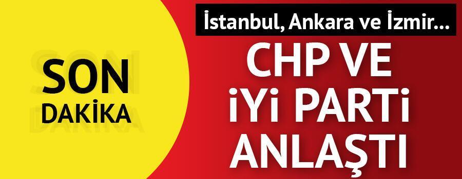 CHP ve İYİ Parti anlaştı: İstanbul, Ankara ve İzmir...