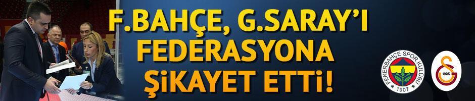 Fenerbahçe Galatasaray'ı federasyona şikayet etti