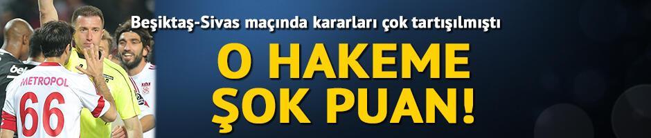 Beşiktaş-Sivasspor maçının hakemi Hüseyin Göçek'e şok puan