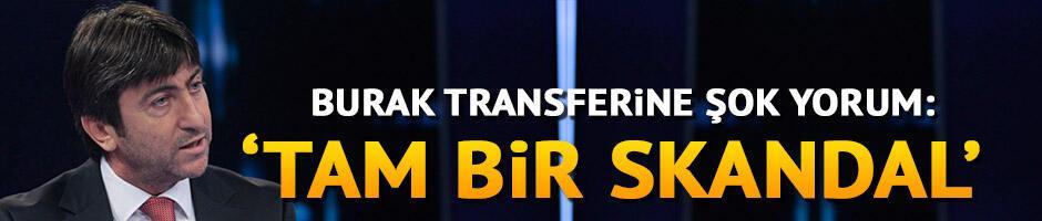 Rıdvan Dilmen'den Burak Yılmaz transferi için 'skandal' yorumu