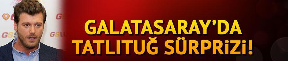 Galatasaray'da Tatlıtuğ sürprizi