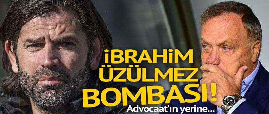 İbrahim Üzülmez bombası Advocaatın yerine...