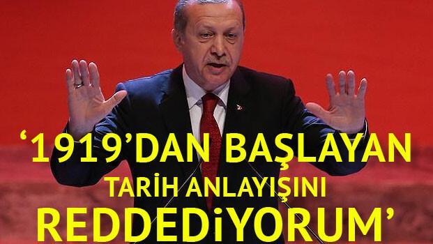 Cumhurbaşkanı Erdoğan: Tarihimizi 1919'dan başlatan tarih anlayışını reddediyorum