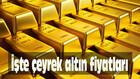 Çeyrek altın fiyatları düşüşe geçti! (İşte son altın fiyatları)