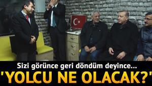 Erdoğan: Yolcu ne olacak?