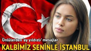 Ünlülerden ay yıldızlı mesajlar: Kalbimiz seninle İstanbul