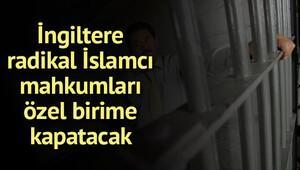 Aşırı İslamcı mahkumlar, diğer mahkumlardan yalıtılacak