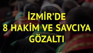 İzmirde 8 hakim ve savcıya gözaltına alındı