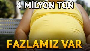 Türkiyenin 4 milyon ton kilo fazlası var
