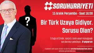 #SoruHürriyetinin konuğu Ertuğrul Özkök: Bir Türk uzaya gidiyor, sorusu olan