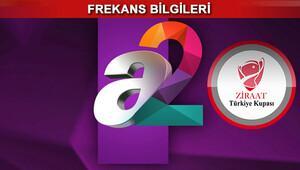 A2 TV frekansı kupa maçları öncesinde dikkat çekiyor İşte, canlı yayın linki