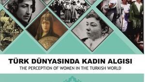 Türk dünyasında kadın algısı kitaplaştı