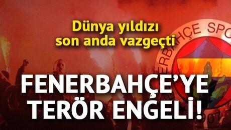 Fenerbahçe'ye terör engeli! Transfer son anda yattı