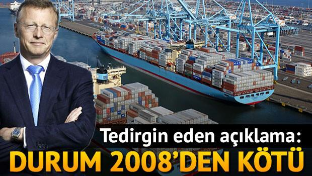 Maersk: 2008'den daha kötü durumdayız