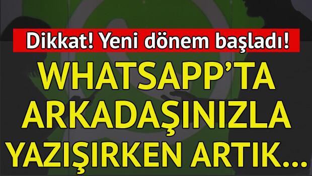 Dikkat! Whatsapp'ta yazışırken artık...