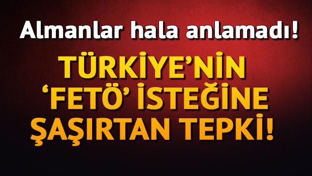 Almanlar hala anlamadı! Türkiye'nin 'FETÖ' isteğine şaşırtan tepki