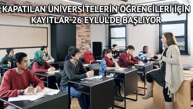 Kapatılan üniversitelerin öğrencileri için kayıtlar 26 Eylül'de başlıyor