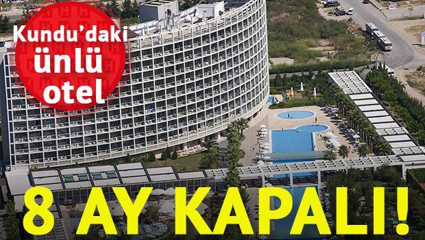 Antalya'daki dev otelini 8 aylığına kapattı