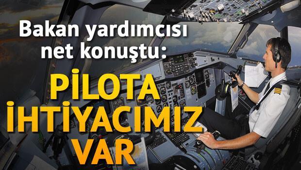 Bakan Yardımcısı net konuştu: Pilota ihtiyacımız var