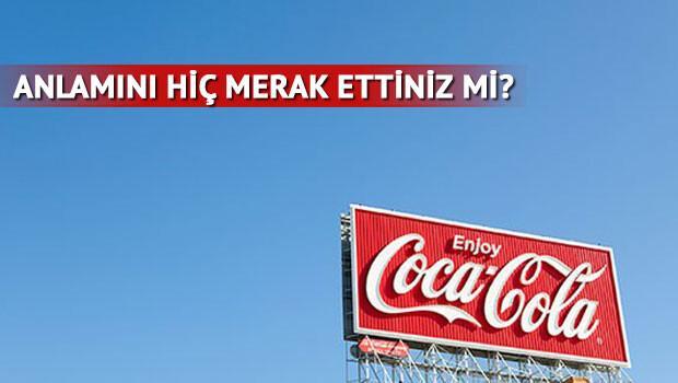 Coca Cola'nın anlamını hiç merak ettiniz mi