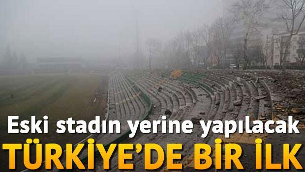 Eski stadın yerine yapılacak Türkiyede bir ilk