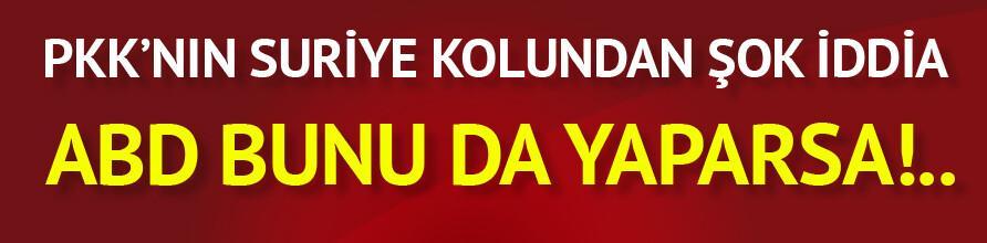 PKK'nın Suriye kolundan şok iddia! ABD bunu da yaparsa...